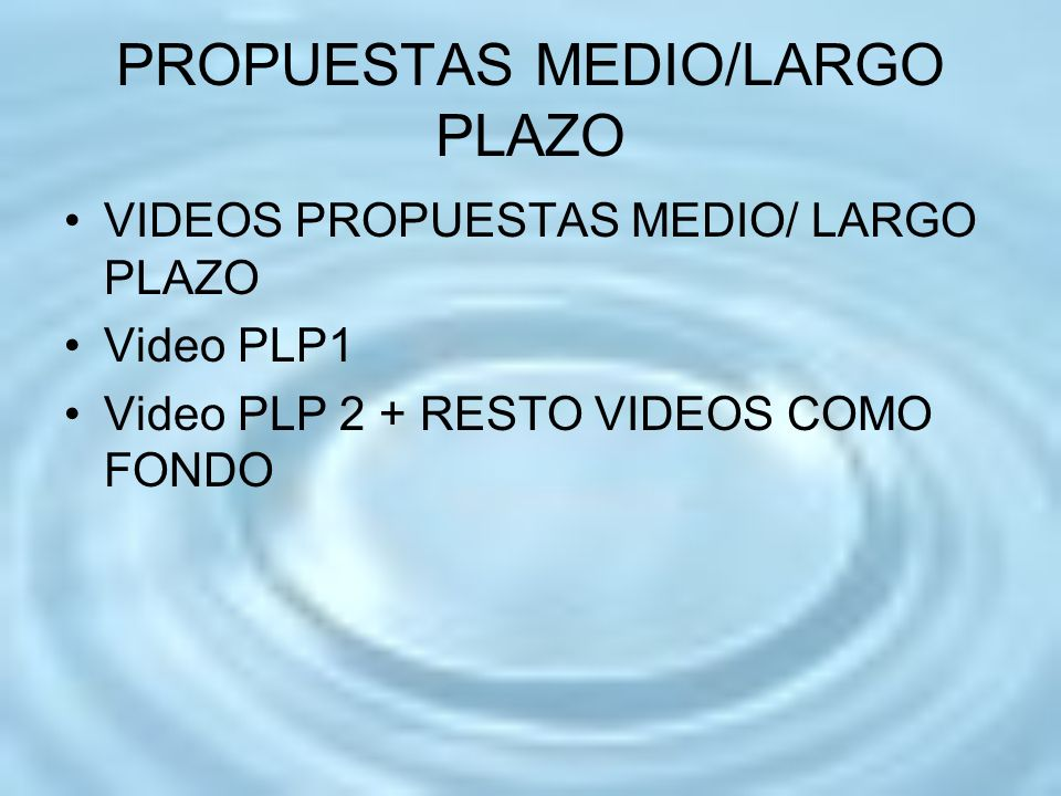 PROPUESTAS MEDIO/LARGO PLAZO VIDEOS PROPUESTAS MEDIO/ LARGO PLAZO Video PLP1 Video PLP 2 + RESTO VIDEOS COMO FONDO