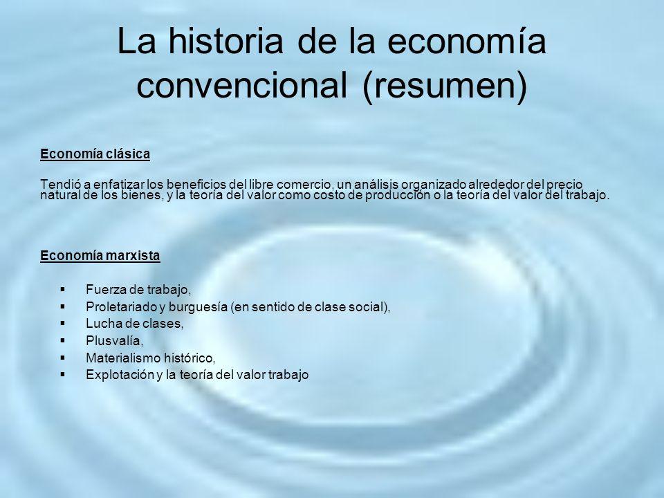 La historia de la economía convencional (resumen) Economía clásica Tendió a enfatizar los beneficios del libre comercio, un análisis organizado alrede