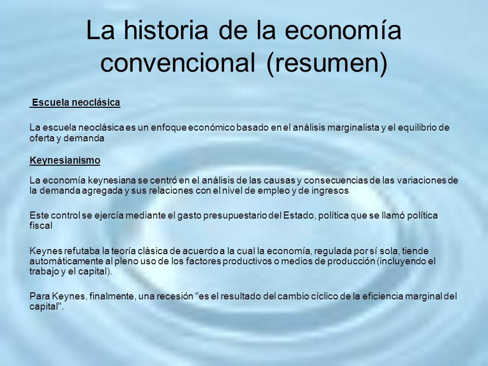 La historia de la economía convencional (resumen) Escuela neoclásica La escuela neoclásica es un enfoque económico basado en el análisis marginalista