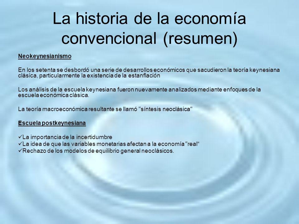 La historia de la economía convencional (resumen) Neokeynesianismo En los setenta se desbordó una serie de desarrollos económicos que sacudieron la te