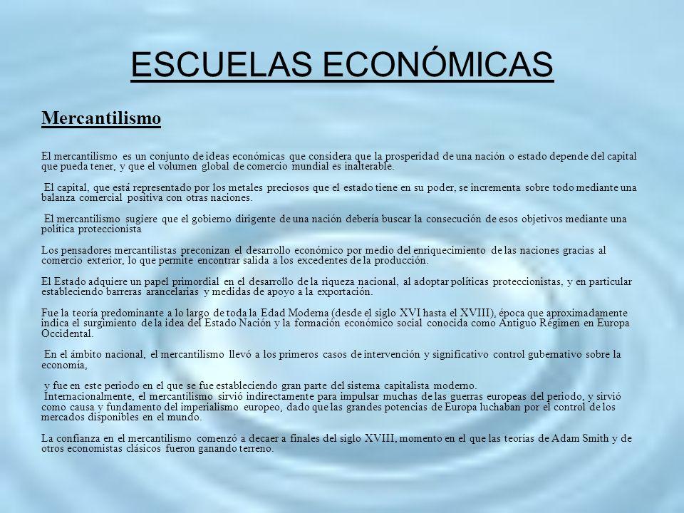 ESCUELAS ECONÓMICAS Mercantilismo El mercantilismo es un conjunto de ideas económicas que considera que la prosperidad de una nación o estado depende