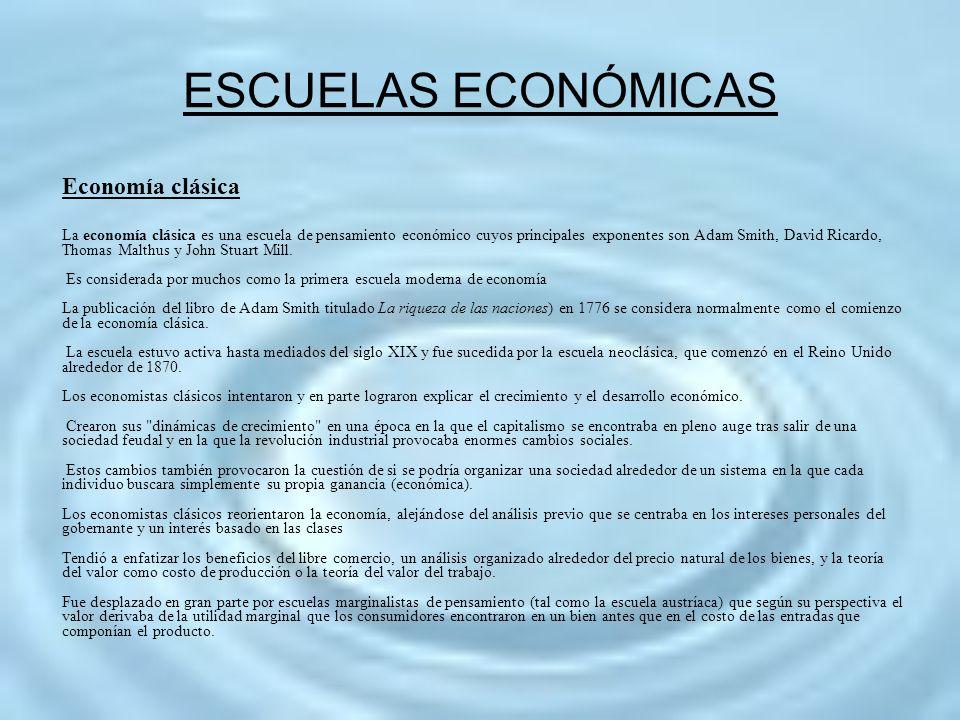 ESCUELAS ECONÓMICAS Economía clásica La economía clásica es una escuela de pensamiento económico cuyos principales exponentes son Adam Smith, David Ri