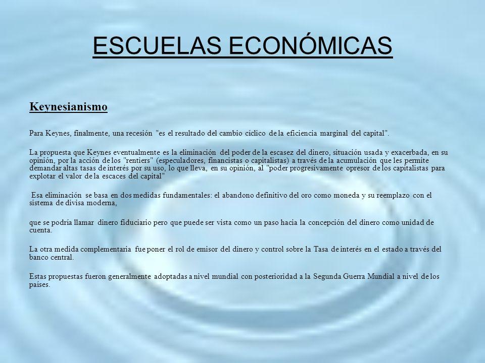 ESCUELAS ECONÓMICAS Keynesianismo Para Keynes, finalmente, una recesión