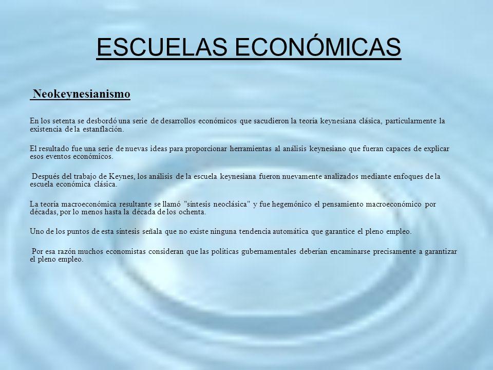 ESCUELAS ECONÓMICAS Neokeynesianismo En los setenta se desbordó una serie de desarrollos económicos que sacudieron la teoría keynesiana clásica, parti