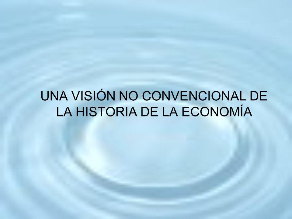 UNA VISIÓN NO CONVENCIONAL DE LA HISTORIA DE LA ECONOMÍA