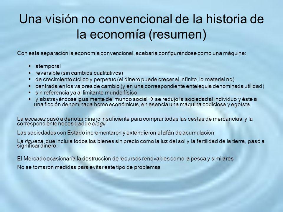 Una visión no convencional de la historia de la economía (resumen) Con esta separación la economía convencional, acabaría configurándose como una máqu