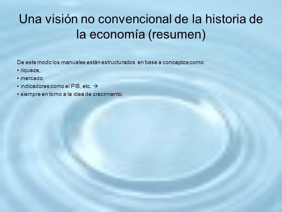 Una visión no convencional de la historia de la economía (resumen) De este modo los manuales están estructurados en base a conceptos como: riqueza, me