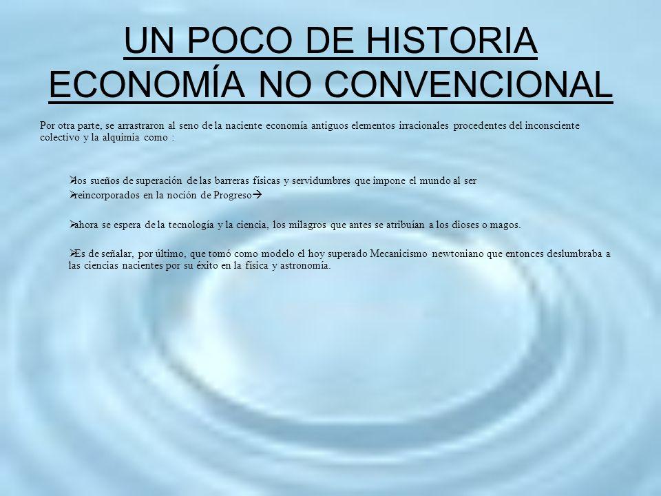 UN POCO DE HISTORIA ECONOMÍA NO CONVENCIONAL Por otra parte, se arrastraron al seno de la naciente economía antiguos elementos irracionales procedente