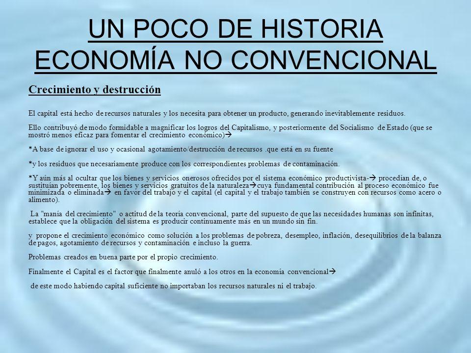 UN POCO DE HISTORIA ECONOMÍA NO CONVENCIONAL Crecimiento y destrucción El capital está hecho de recursos naturales y los necesita para obtener un prod