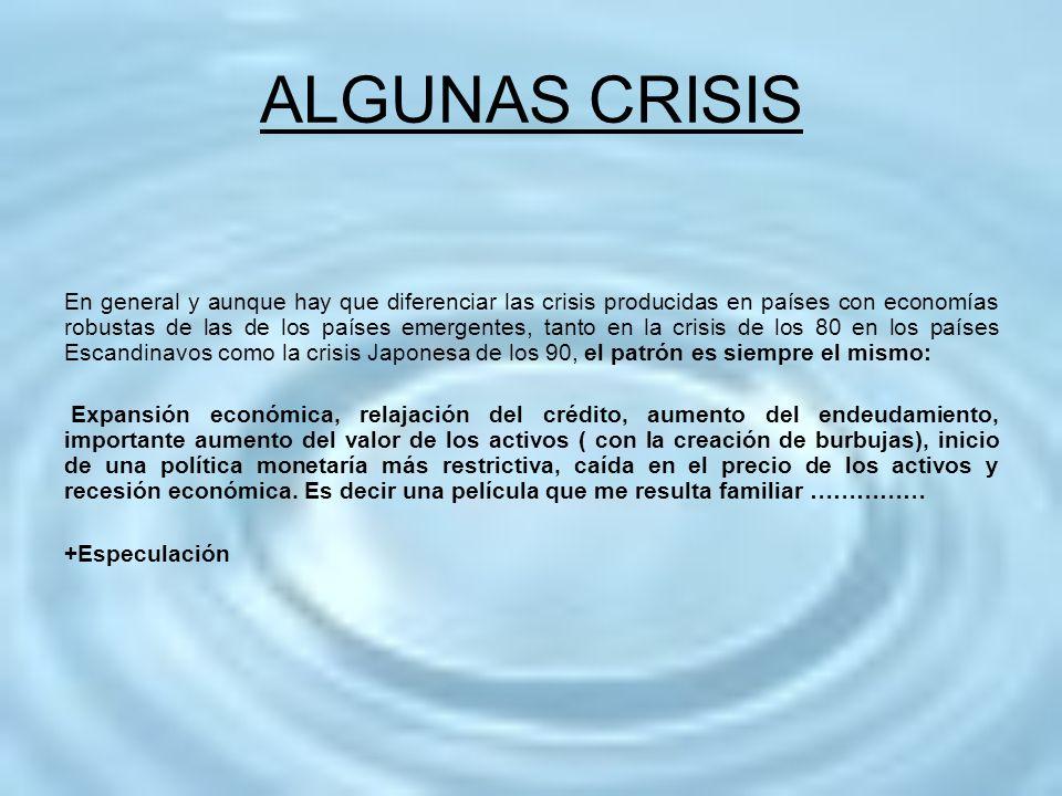 ALGUNAS CRISIS En general y aunque hay que diferenciar las crisis producidas en países con economías robustas de las de los países emergentes, tanto e