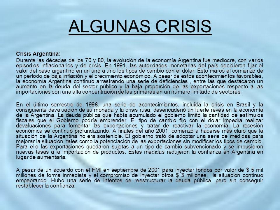 ALGUNAS CRISIS Crisis Argentina: Durante las décadas de los 70 y 80, la evolución de la economía Argentina fue mediocre, con varios episodios inflacio