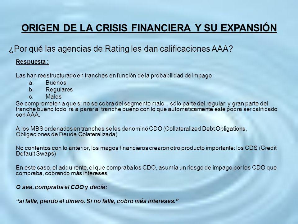 ¿Por qué las agencias de Rating les dan calificaciones AAA? Respuesta : Las han reestructurado en tranches en función de la probabilidad de impago : a
