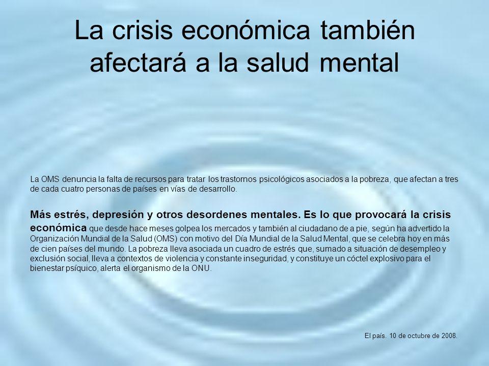 La crisis económica también afectará a la salud mental La OMS denuncia la falta de recursos para tratar los trastornos psicológicos asociados a la pob