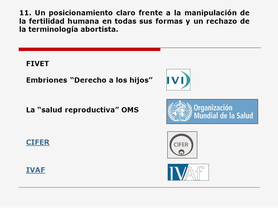 11. Un posicionamiento claro frente a la manipulación de la fertilidad humana en todas sus formas y un rechazo de la terminología abortista. FIVET CIF