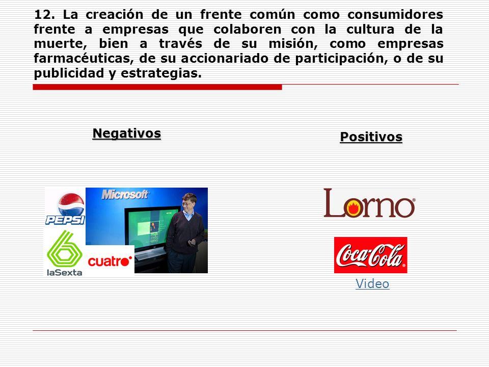 12. La creación de un frente común como consumidores frente a empresas que colaboren con la cultura de la muerte, bien a través de su misión, como emp