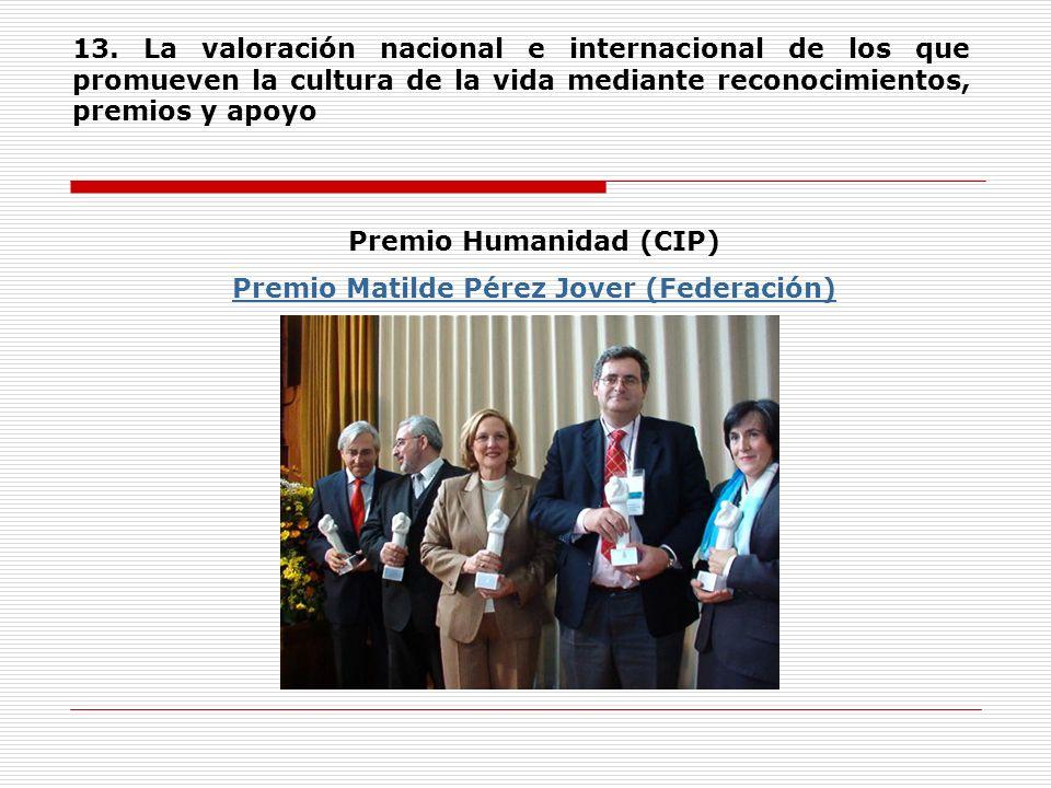 13. La valoración nacional e internacional de los que promueven la cultura de la vida mediante reconocimientos, premios y apoyo Premio Humanidad (CIP)