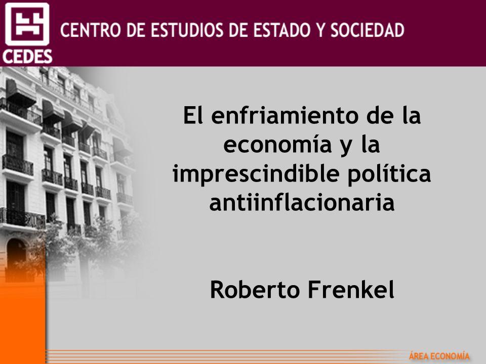 El enfriamiento de la economía y la imprescindible política antiinflacionaria Roberto Frenkel