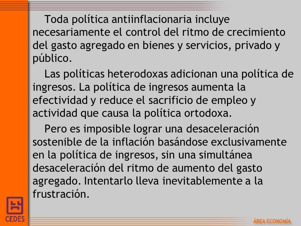 Toda política antiinflacionaria incluye necesariamente el control del ritmo de crecimiento del gasto agregado en bienes y servicios, privado y público