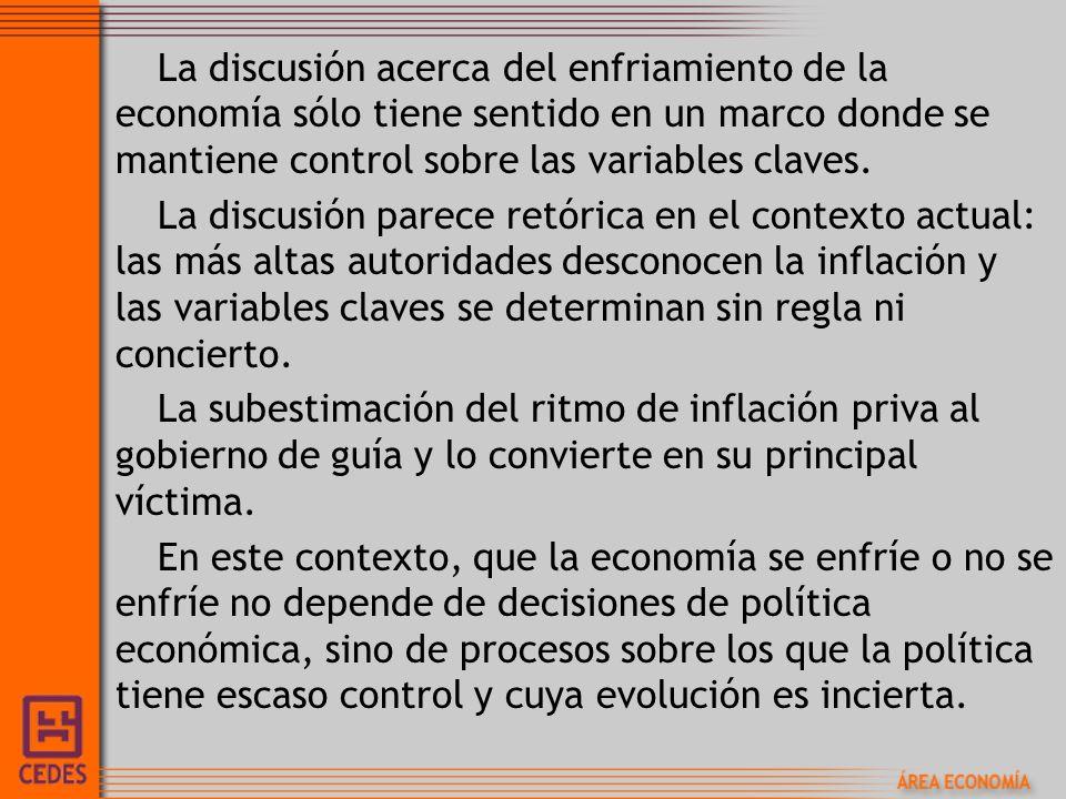 La discusión acerca del enfriamiento de la economía sólo tiene sentido en un marco donde se mantiene control sobre las variables claves. La discusión