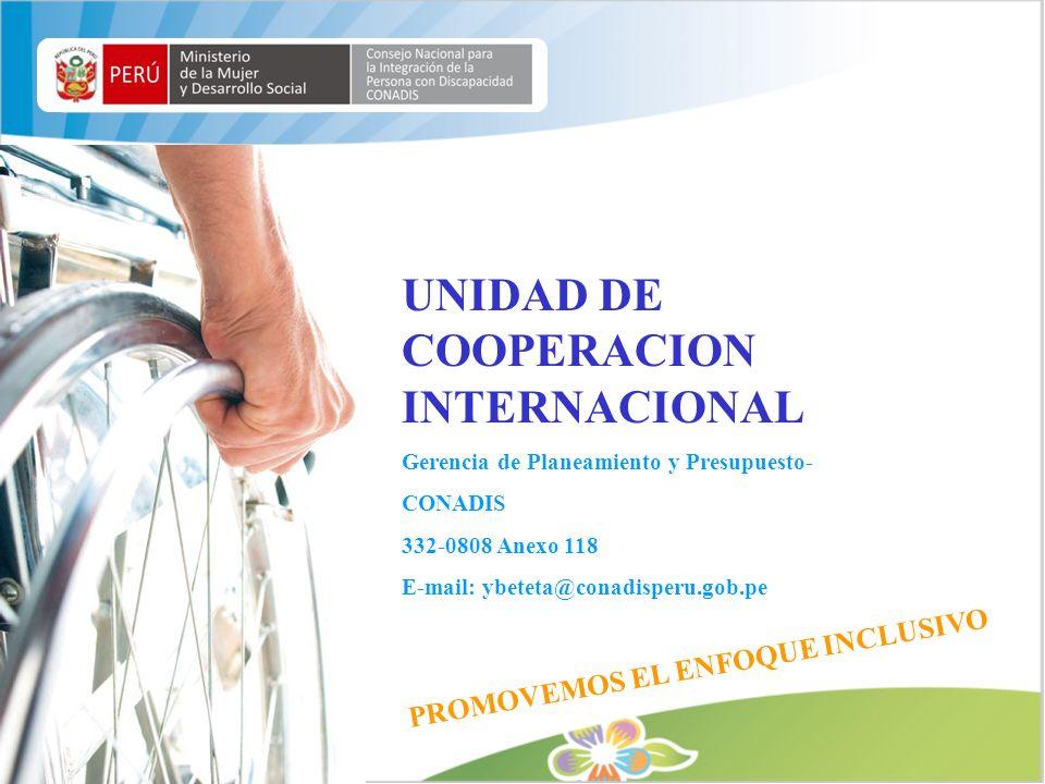 UNIDAD DE COOPERACION INTERNACIONAL Gerencia de Planeamiento y Presupuesto- CONADIS 332-0808 Anexo 118 E-mail: ybeteta@conadisperu.gob.pe PROMOVEMOS E