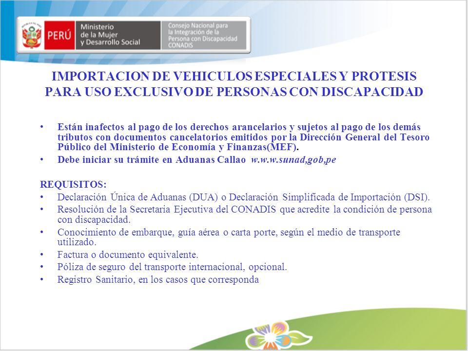 IMPORTACION DE VEHICULOS ESPECIALES Y PROTESIS PARA USO EXCLUSIVO DE PERSONAS CON DISCAPACIDAD Están inafectos al pago de los derechos arancelarios y