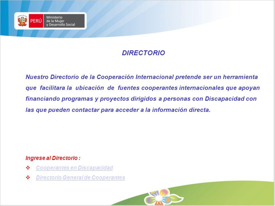 DIRECTORIO Nuestro Directorio de la Cooperación Internacional pretende ser un herramienta que facilitara la ubicación de fuentes cooperantes internaci