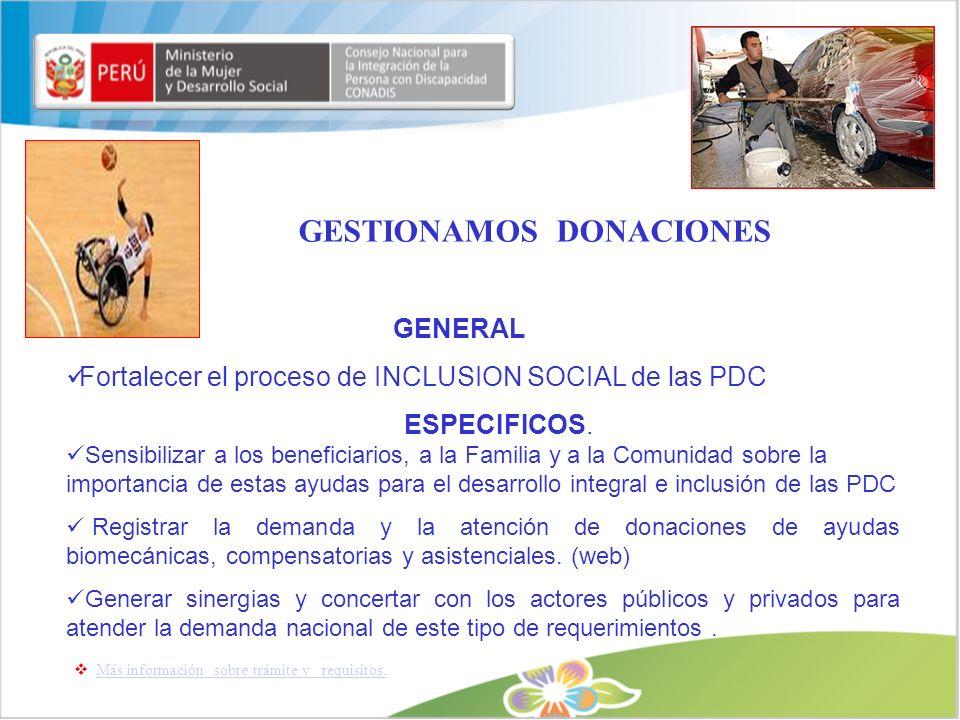 GESTIONAMOS DONACIONES GENERAL Fortalecer el proceso de INCLUSION SOCIAL de las PDC ESPECIFICOS. Sensibilizar a los beneficiarios, a la Familia y a la