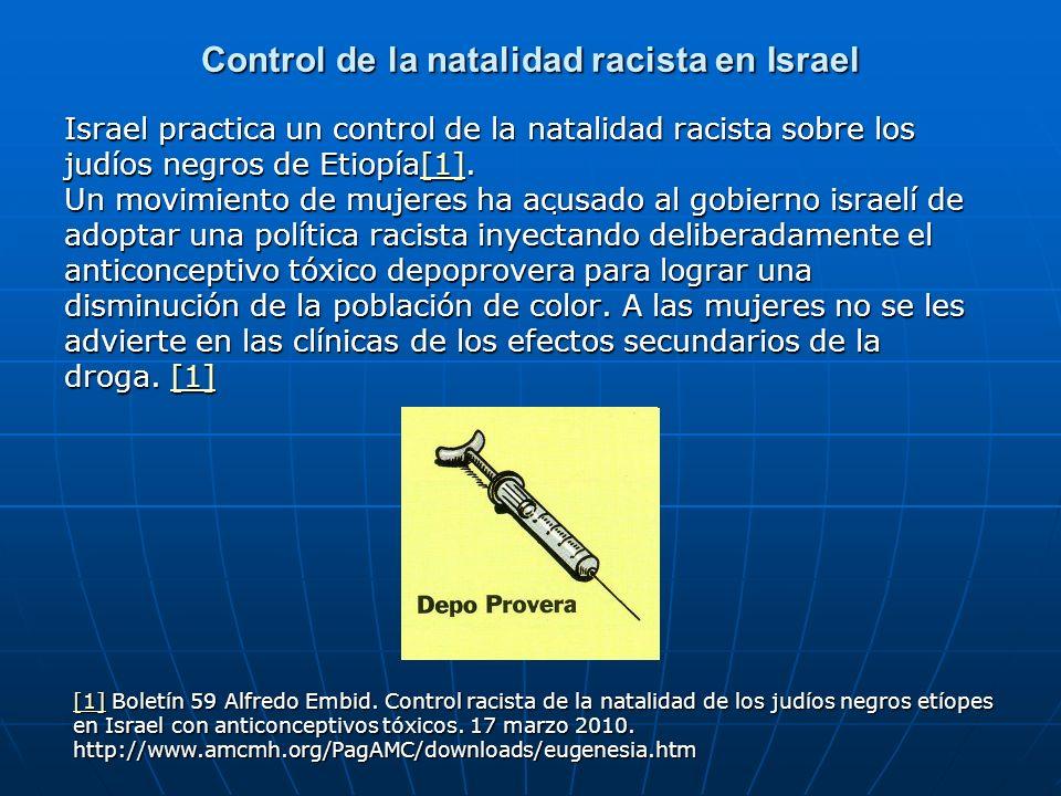 Control de la natalidad racista en Israel Israel practica un control de la natalidad racista sobre los judíos negros de Etiopía[1]. Un movimiento de m