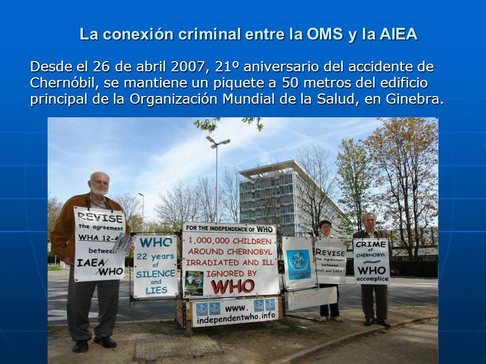 La conexión criminal entre la OMS y la AIEA Desde el 26 de abril 2007, 21º aniversario del accidente de Chernóbil, se mantiene un piquete a 50 metros
