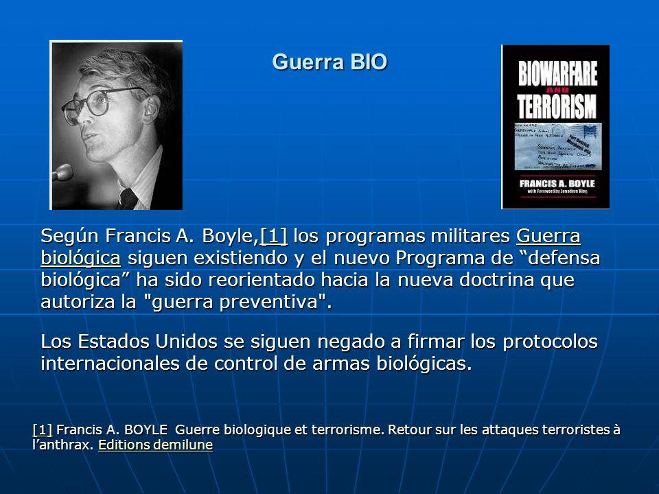Guerra BIO Según Francis A. Boyle,[1] los programas militares Guerra biológica siguen existiendo y el nuevo Programa de defensa biológica ha sido reor