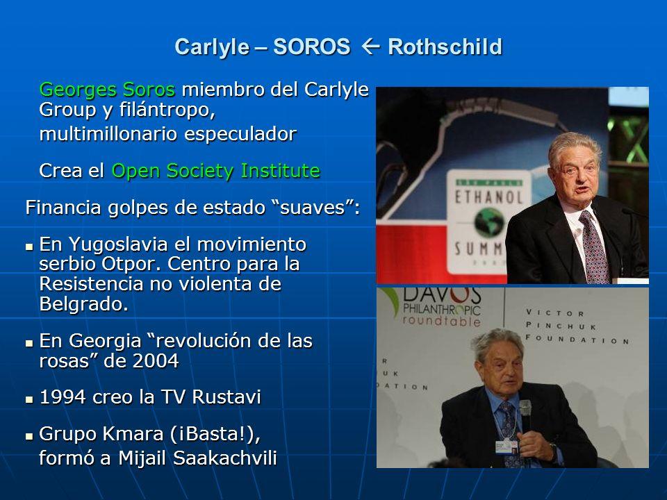 Carlyle – SOROS Rothschild Georges Soros miembro del Carlyle Group y filántropo, multimillonario especulador Crea el Open Society Institute Financia g