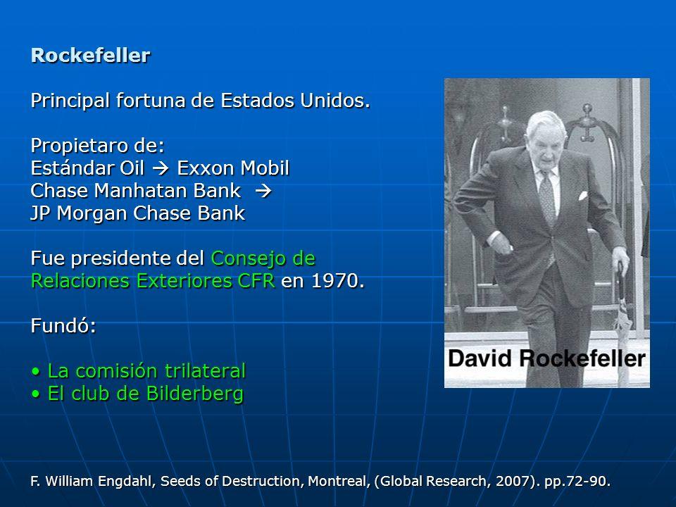 Rockefeller Principal fortuna de Estados Unidos. Propietaro de: Estándar Oil Exxon Mobil Chase Manhatan Bank Chase Manhatan Bank JP Morgan Chase Bank