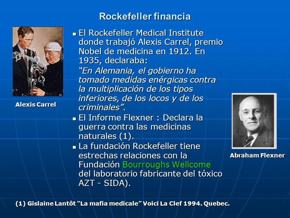 Rockefeller financia El Rockefeller Medical Institute donde trabajó Alexis Carrel, premio Nobel de medicina en 1912. En 1935, declaraba: El Rockefelle