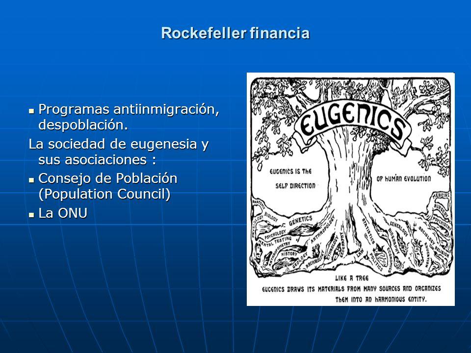 Rockefeller financia Programas antiinmigración, despoblación. Programas antiinmigración, despoblación. La sociedad de eugenesia y sus asociaciones : C