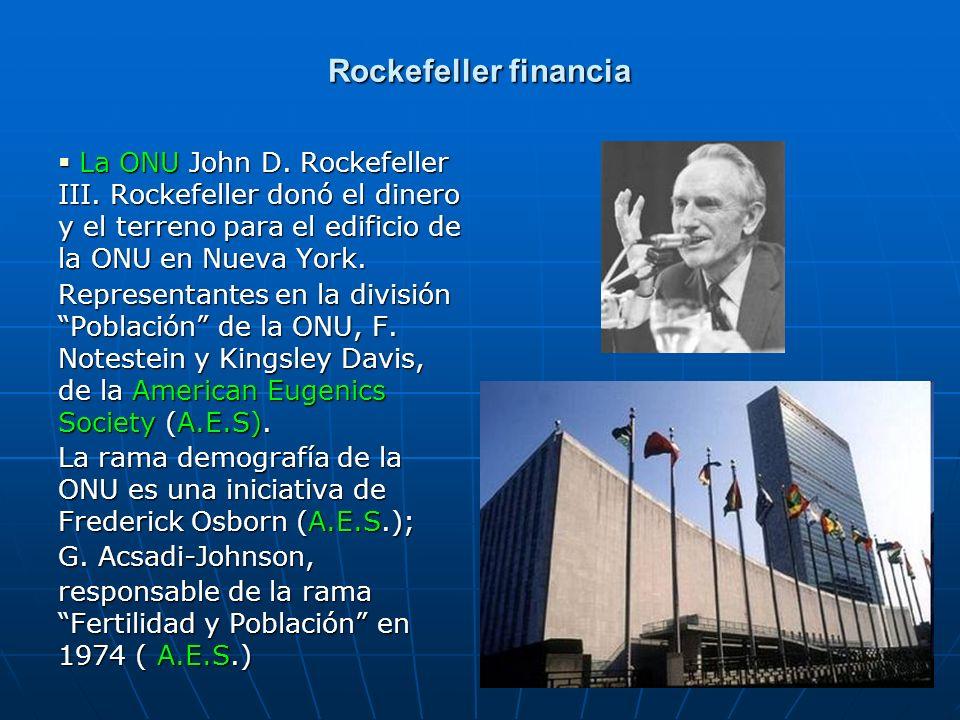 Rockefeller financia La ONU John D. Rockefeller III. Rockefeller donó el dinero y el terreno para el edificio de la ONU en Nueva York. La ONU John D.