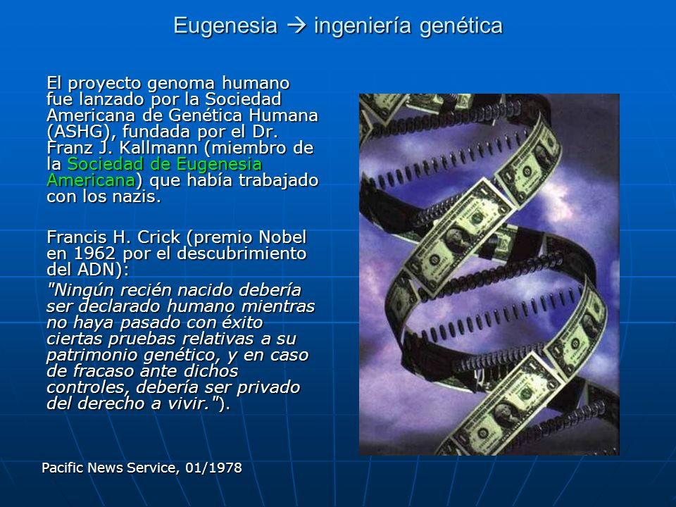Eugenesia ingeniería genética El proyecto genoma humano fue lanzado por la Sociedad Americana de Genética Humana (ASHG), fundada por el Dr. Franz J. K