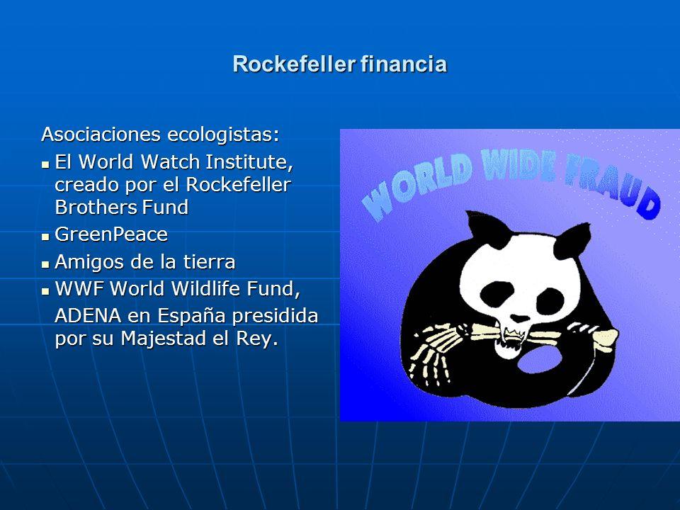 Rockefeller financia Asociaciones ecologistas: El World Watch Institute, creado por el Rockefeller Brothers Fund El World Watch Institute, creado por