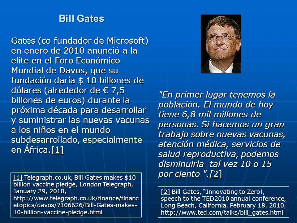 Bill Gates Gates (co fundador de Microsoft) en enero de 2010 anunció a la elite en el Foro Económico Mundial de Davos, que su fundación daría $ 10 bil