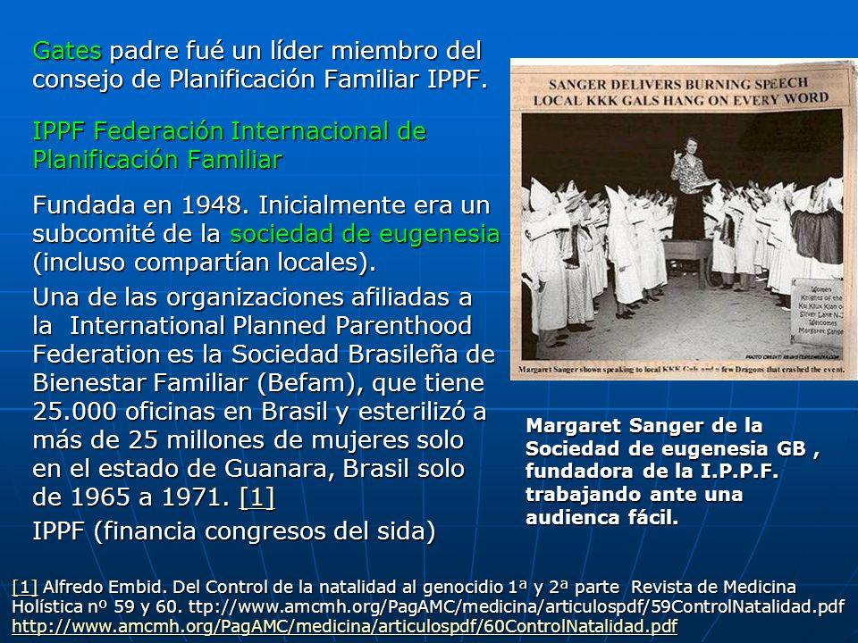 Gates padre fué un líder miembro del consejo de Planificación Familiar IPPF. IPPF Federación Internacional de Planificación Familiar Fundada en 1948.