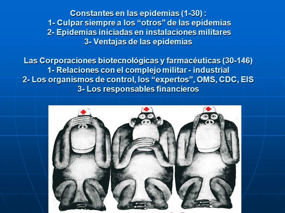 Constantes: 1- Culpar siempre a los otros de las epidemias 1918 gripe española 1918 gripe española 1957 gripe asiática 1957 gripe asiática 1968 gripe de Hong Kong 1968 gripe de Hong Kong 1984 SIDA (Haití África) 1984 SIDA (Haití África) 2001 antrax Al Qaeda 2001 antrax Al Qaeda 2003 SARS (Severe Acute Respiratory Disease), neumonía asiática 2003 SARS (Severe Acute Respiratory Disease), neumonía asiática 2003 virus de Babilonia 2003 virus de Babilonia 2005 gripe del pollo (gripe china) 2005 gripe del pollo (gripe china) 2009 gripe de México 2009 gripe de México