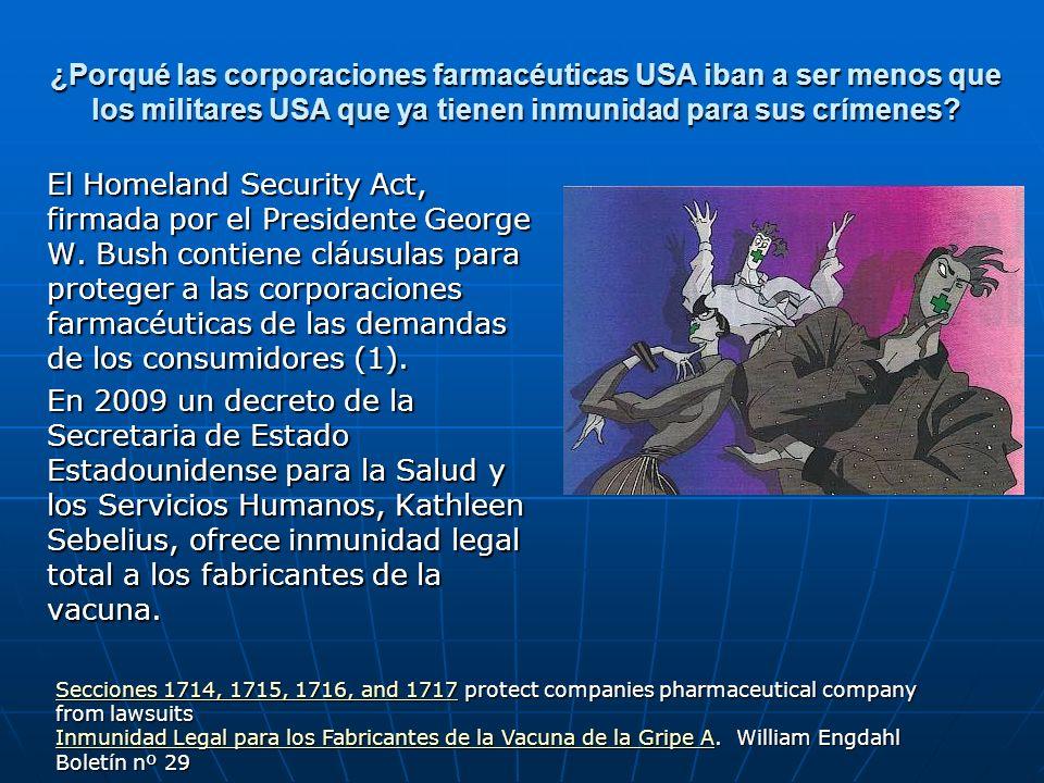 ¿Porqué las corporaciones farmacéuticas USA iban a ser menos que los militares USA que ya tienen inmunidad para sus crímenes? El Homeland Security Act