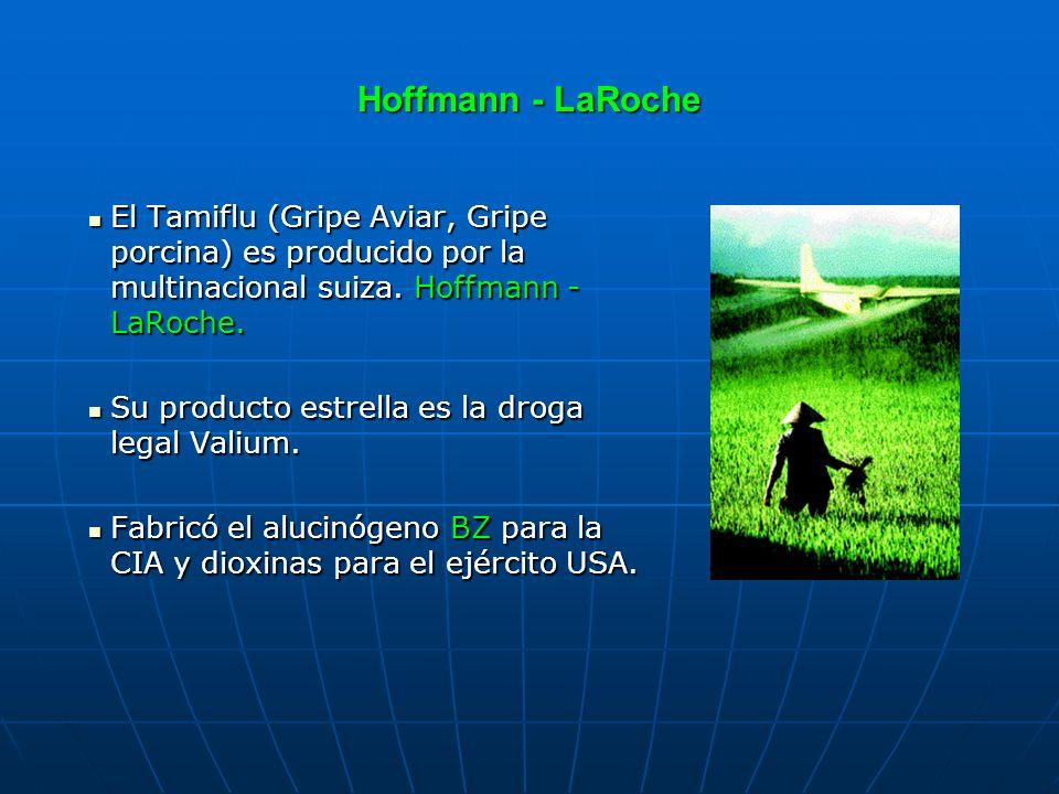 Hoffmann - LaRoche El Tamiflu (Gripe Aviar, Gripe porcina) es producido por la multinacional suiza. Hoffmann - LaRoche. El Tamiflu (Gripe Aviar, Gripe
