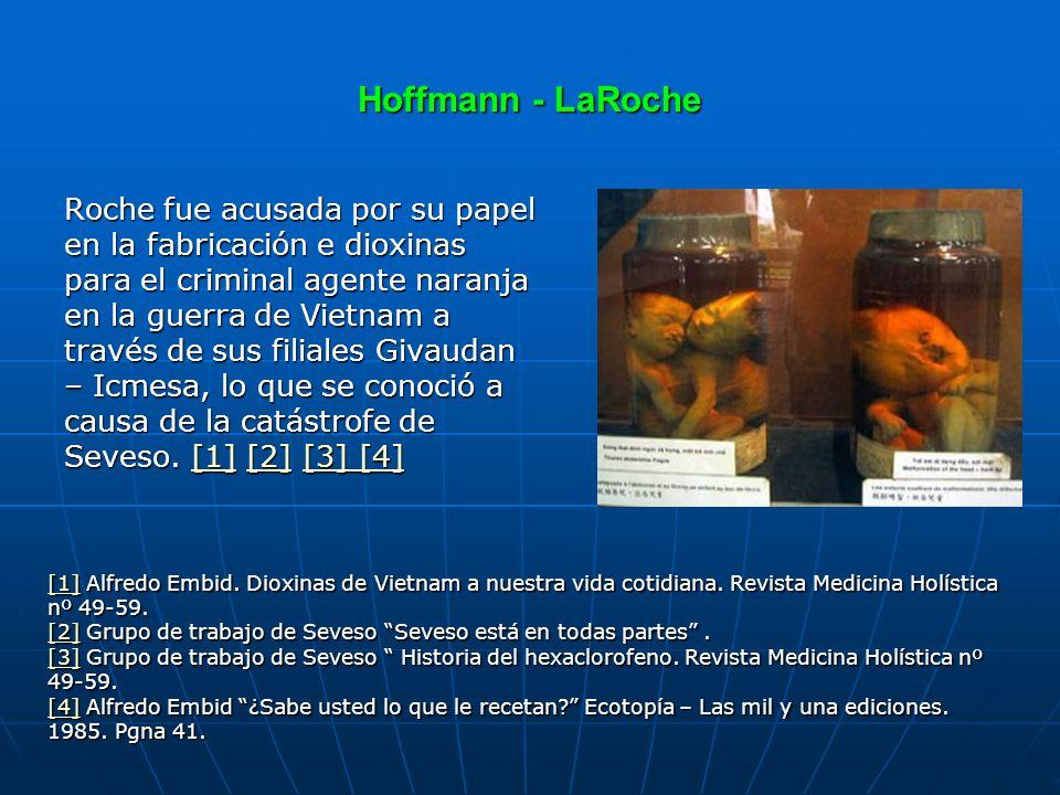 Hoffmann - LaRoche Roche fue acusada por su papel en la fabricación e dioxinas para el criminal agente naranja en la guerra de Vietnam a través de sus