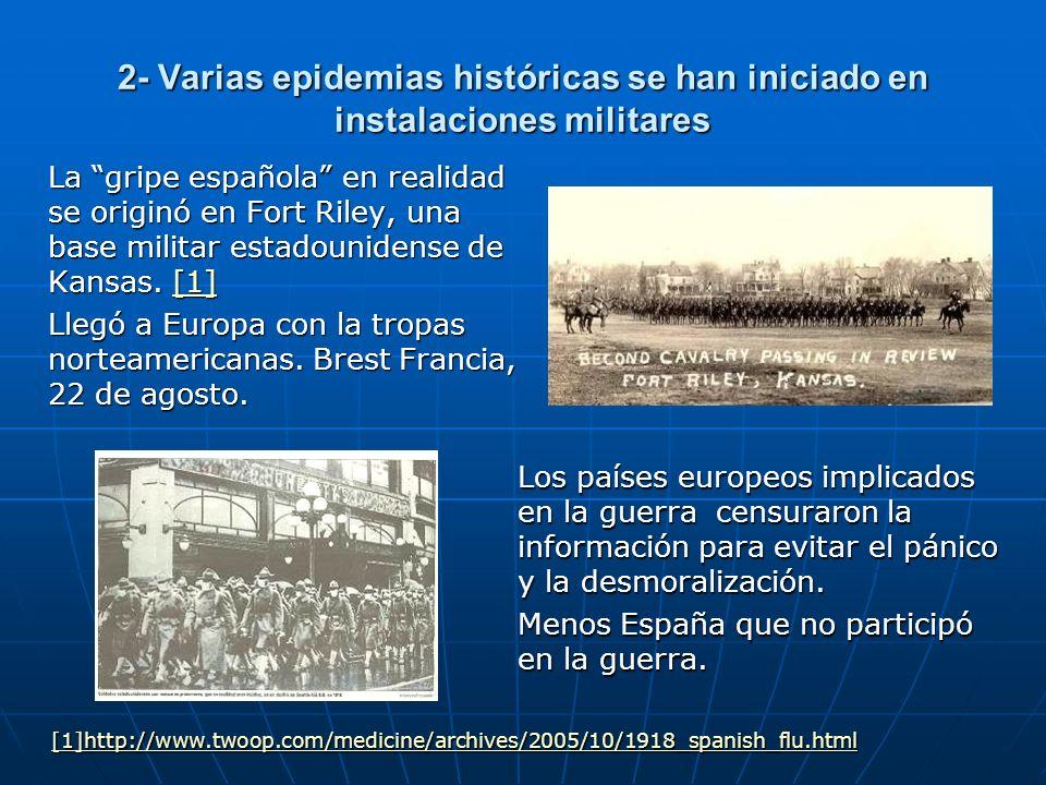 2- Varias epidemias históricas se han iniciado en instalaciones militares La gripe española en realidad se originó en Fort Riley, una base militar est