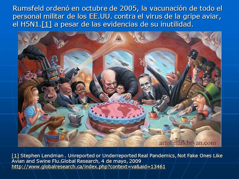 Rumsfeld ordenó en octubre de 2005, la vacunación de todo el personal militar de los EE.UU. contra el virus de la gripe aviar, el H5N1.[1] a pesar de