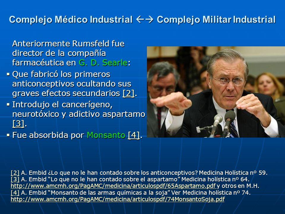 Anteriormente Rumsfeld fue director de la compañía farmacéutica en G. D. Searle: Que fabricó los primeros anticonceptivos ocultando sus graves efectos