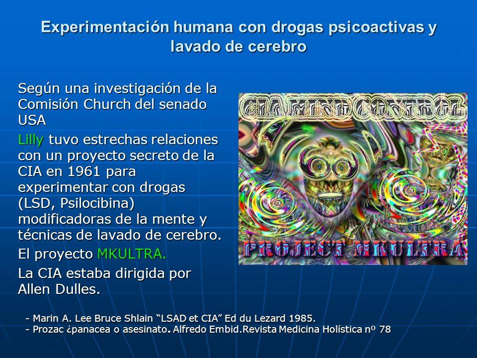 Experimentación humana con drogas psicoactivas y lavado de cerebro Según una investigación de la Comisión Church del senado USA Lilly tuvo estrechas r