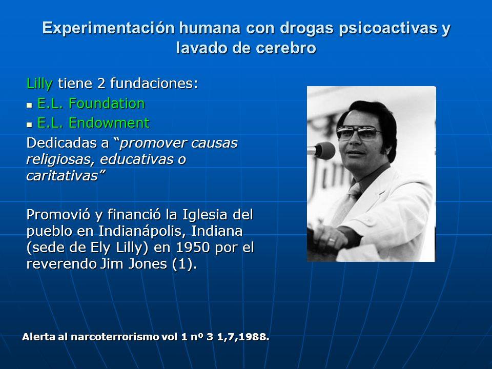 Experimentación humana con drogas psicoactivas y lavado de cerebro Lilly tiene 2 fundaciones: E.L. Foundation E.L. Foundation E.L. Endowment E.L. Endo