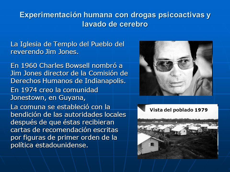 Experimentación humana con drogas psicoactivas y lavado de cerebro La Iglesia de Templo del Pueblo del reverendo Jim Jones. En 1960 Charles Bowsell no