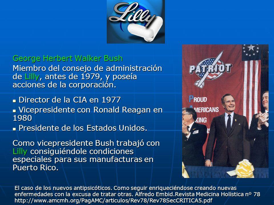 George Herbert Walker Bush Miembro del consejo de administración de Lilly, antes de 1979, y poseía acciones de la corporación. Director de la CIA en 1